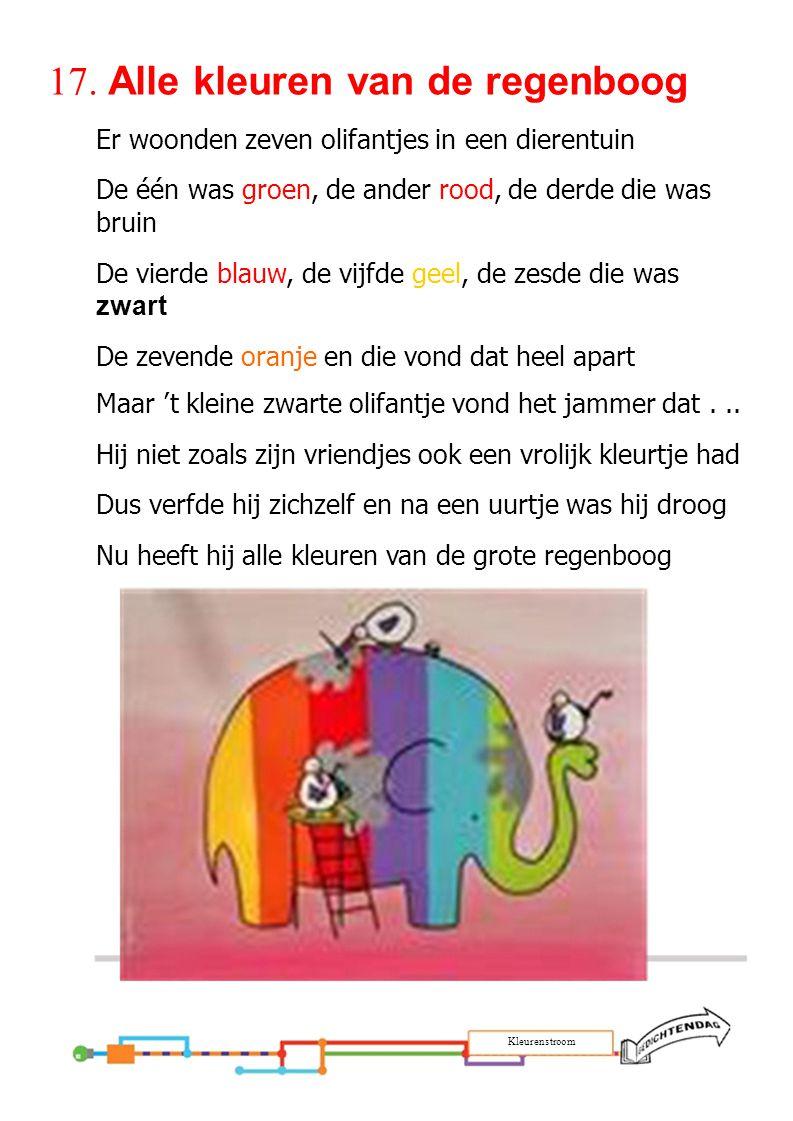 17. Alle kleuren van de regenboog Er woonden zeven olifantjes in een dierentuin De één was groen, de ander rood, de derde die was bruin De vierde blau