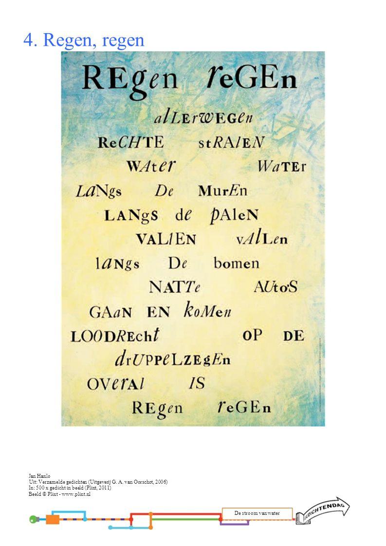 4. Regen, regen Jan Hanlo Uit: Verzamelde gedichten (Uitgeverij G. A. van Oorschot, 2006) In: 500 x gedicht in beeld (Plint, 2011) Beeld © Plint - www