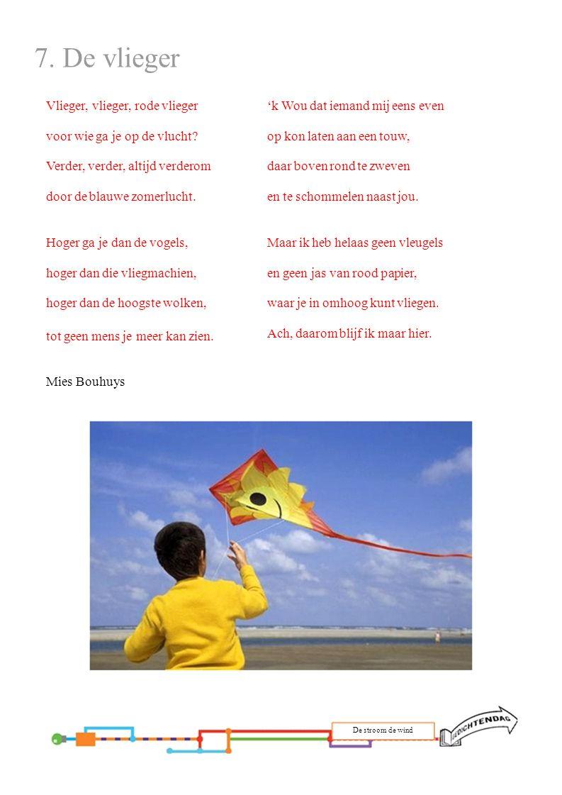 7. De vlieger Vlieger, vlieger, rode vlieger voor wie ga je op de vlucht? Verder, verder, altijd verderom door de blauwe zomerlucht. Hoger ga je dan d