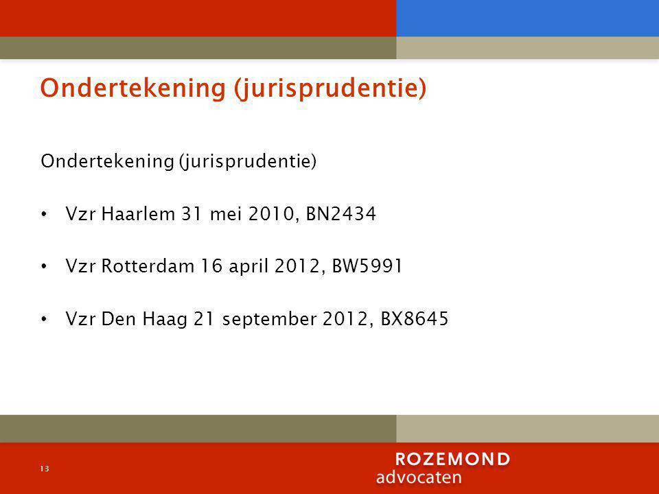 Ondertekening (jurisprudentie) Vzr Haarlem 31 mei 2010, BN2434 Vzr Rotterdam 16 april 2012, BW5991 Vzr Den Haag 21 september 2012, BX8645 13