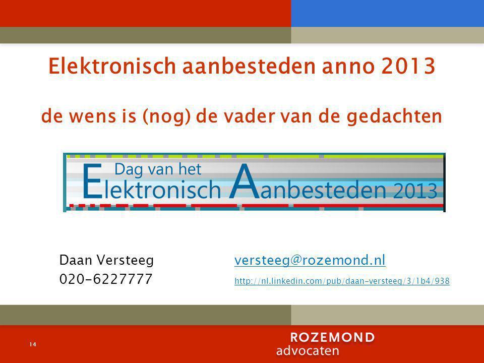 14 Elektronisch aanbesteden anno 2013 de wens is (nog) de vader van de gedachten Daan Versteeg versteeg@rozemond.nl 020-6227777 http://nl.linkedin.com/pub/daan-versteeg/3/1b4/938