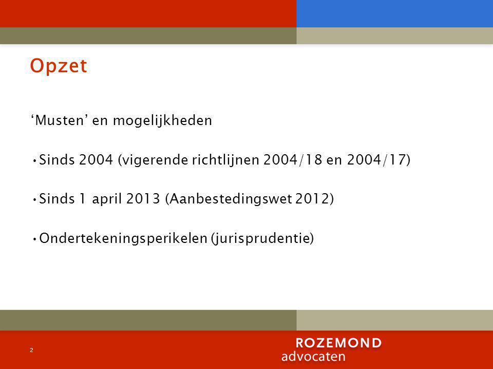 Opzet 'Musten' en mogelijkheden Sinds 2004 (vigerende richtlijnen 2004/18 en 2004/17) Sinds 1 april 2013 (Aanbestedingswet 2012) Ondertekeningsperikelen (jurisprudentie) 2