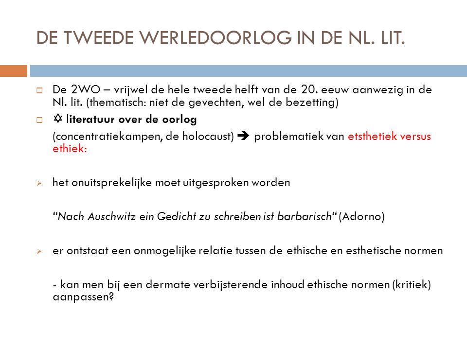 DE TWEEDE WERLEDOORLOG IN DE NL. LIT.  De 2WO – vrijwel de hele tweede helft van de 20. eeuw aanwezig in de Nl. lit. (thematisch: niet de gevechten,