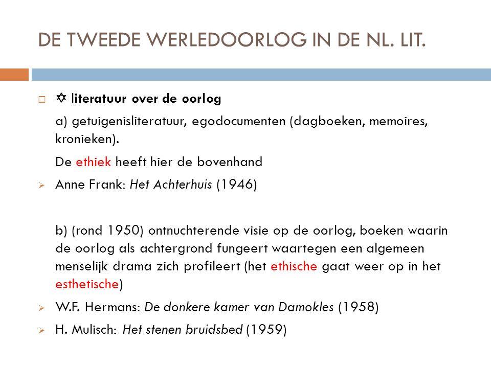 DE TWEEDE WERLEDOORLOG IN DE NL. LIT.   literatuur over de oorlog a) getuigenisliteratuur, egodocumenten (dagboeken, memoires, kronieken). De ethiek