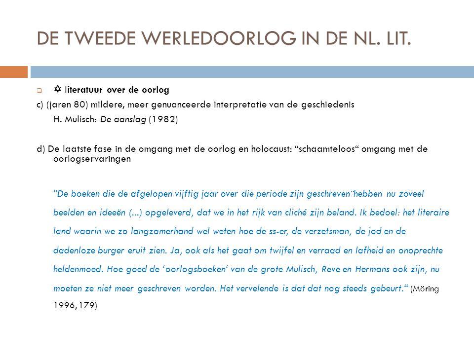 DE TWEEDE WERLEDOORLOG IN DE NL. LIT.   literatuur over de oorlog c) (jaren 80) mildere, meer genuanceerde interpretatie van de geschiedenis H. Muli