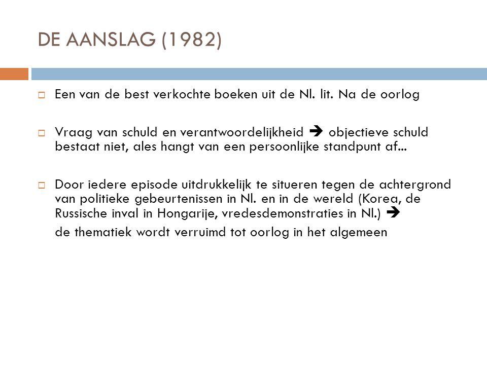 DE AANSLAG (1982)  Een van de best verkochte boeken uit de Nl. lit. Na de oorlog  Vraag van schuld en verantwoordelijkheid  objectieve schuld besta