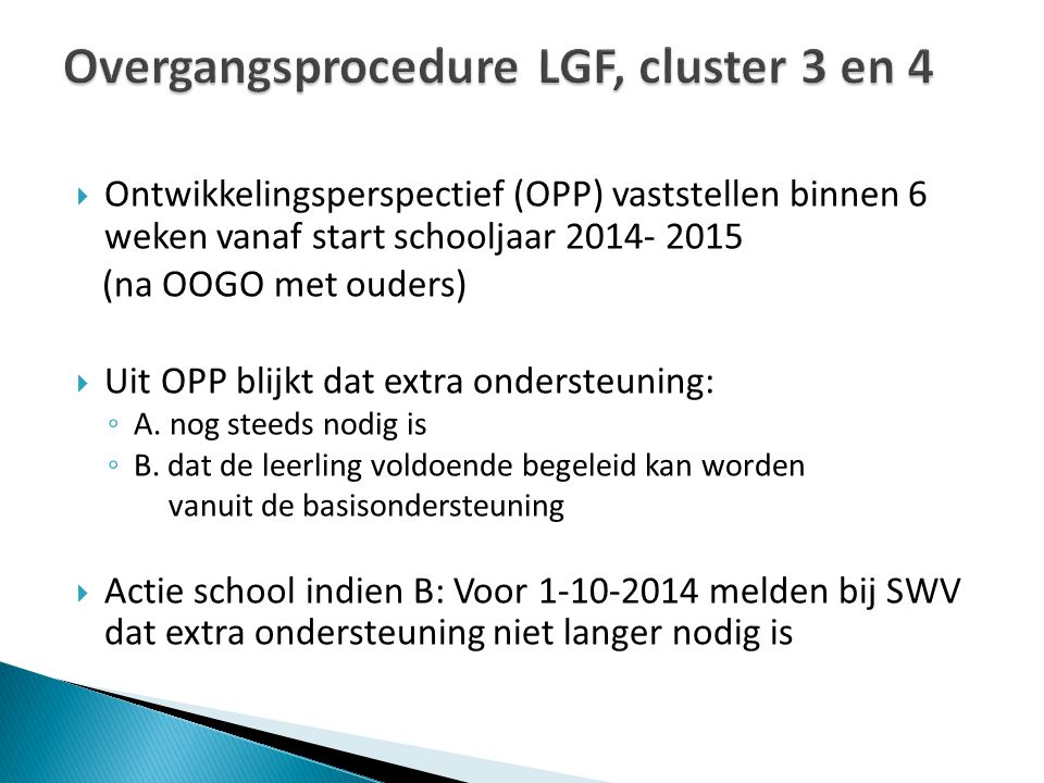  Ontwikkelingsperspectief (OPP) vaststellen binnen 6 weken vanaf start schooljaar 2014- 2015 (na OOGO met ouders)  Uit OPP blijkt dat extra ondersteuning: ◦ A.
