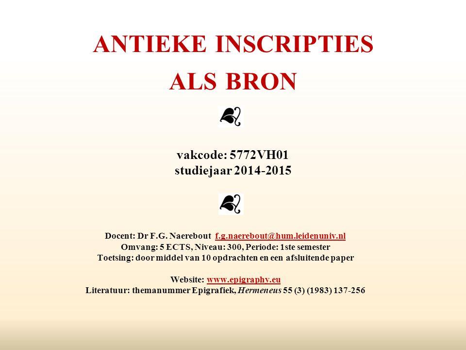 ANTIEKE INSCRIPTIES ALS BRON vakcode: 5772VH01 studiejaar 2014-2015 Docent: Dr F.G.