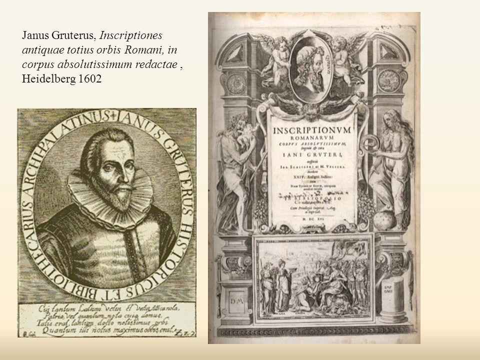 Janus Gruterus, Inscriptiones antiquae totius orbis Romani, in corpus absolutissimum redactae, Heidelberg 1602