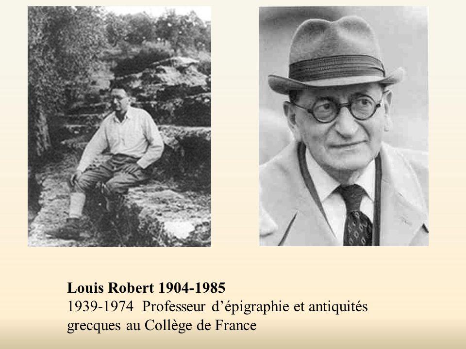 Louis Robert 1904-1985 1939-1974 Professeur d'épigraphie et antiquités grecques au Collège de France