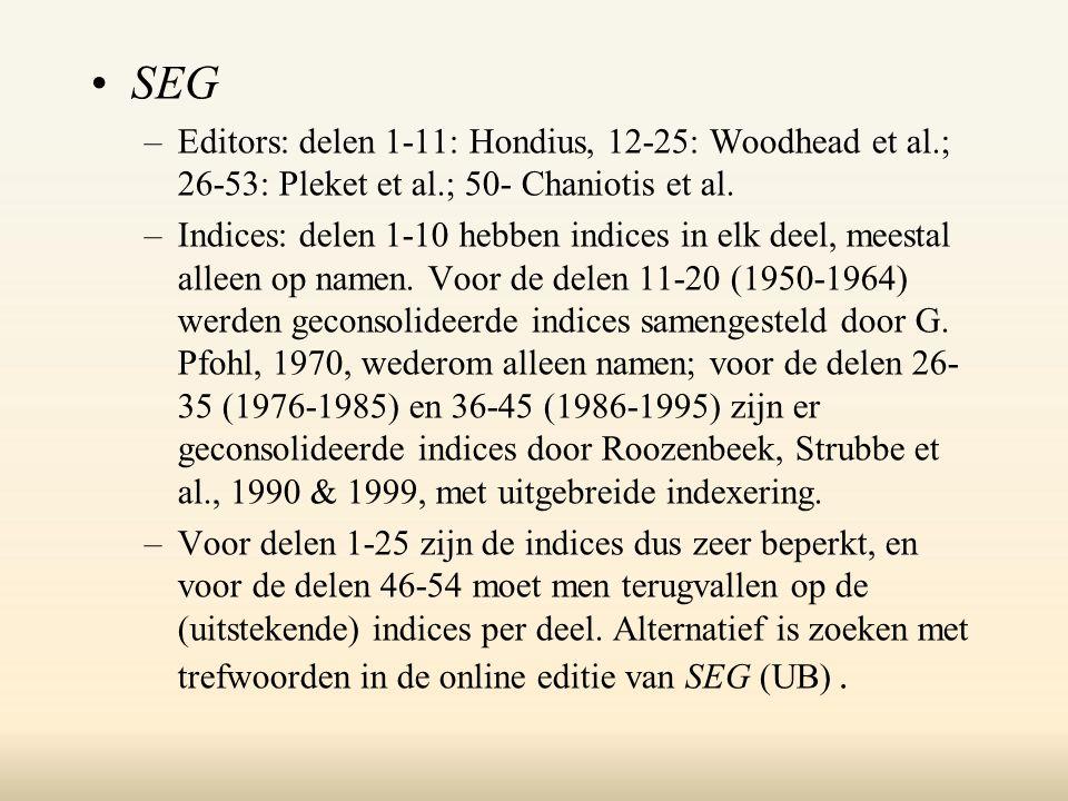 SEG –Editors: delen 1-11: Hondius, 12-25: Woodhead et al.; 26-53: Pleket et al.; 50- Chaniotis et al.