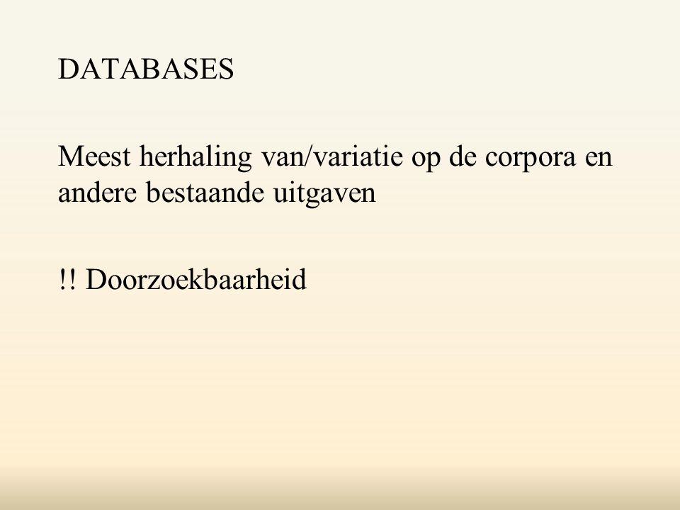 DATABASES Meest herhaling van/variatie op de corpora en andere bestaande uitgaven !.