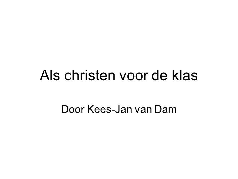 Als christen voor de klas Door Kees-Jan van Dam
