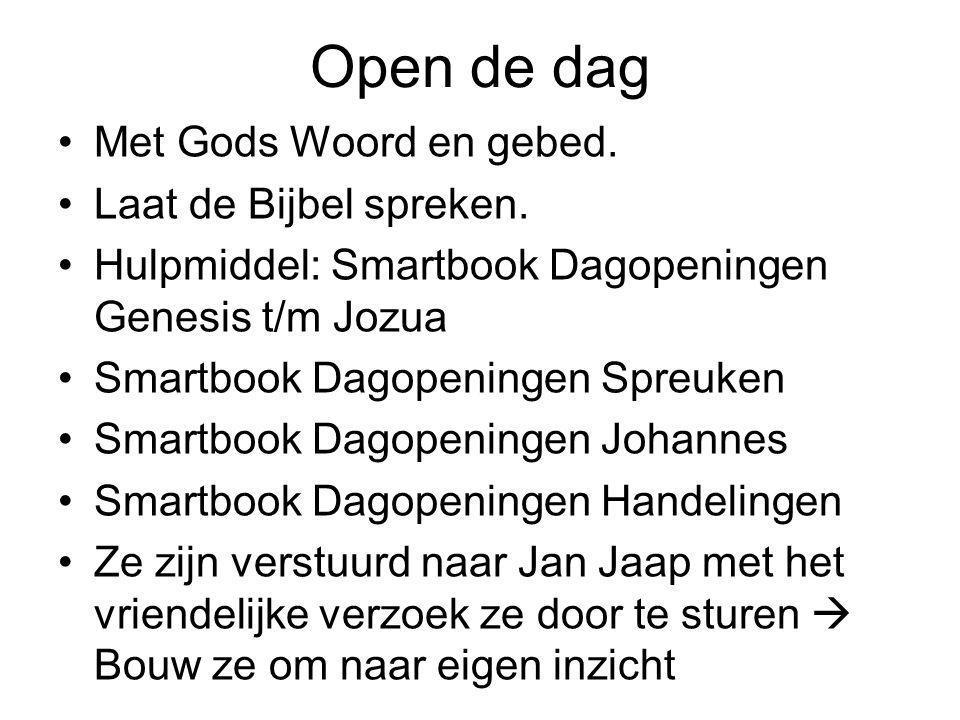 Open de dag Met Gods Woord en gebed. Laat de Bijbel spreken. Hulpmiddel: Smartbook Dagopeningen Genesis t/m Jozua Smartbook Dagopeningen Spreuken Smar
