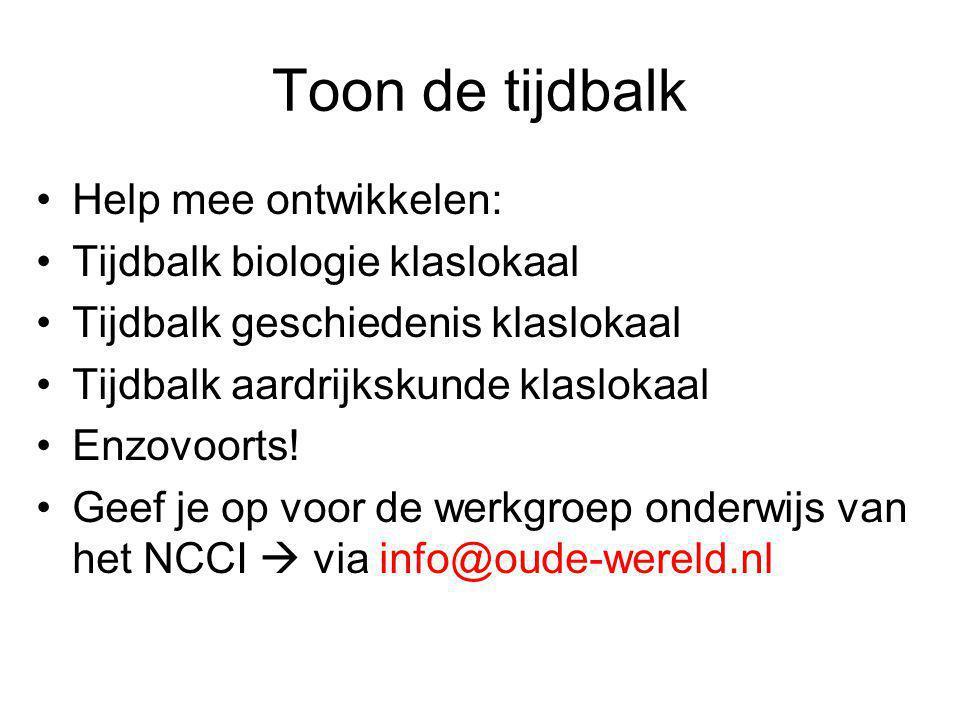 Toon de tijdbalk Help mee ontwikkelen: Tijdbalk biologie klaslokaal Tijdbalk geschiedenis klaslokaal Tijdbalk aardrijkskunde klaslokaal Enzovoorts! Ge