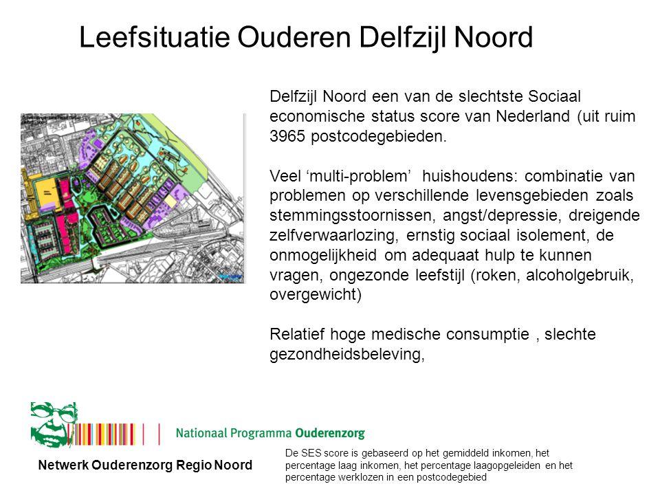 Netwerk Ouderenzorg Regio Noord Leefsituatie Ouderen Delfzijl Noord Delfzijl Noord een van de slechtste Sociaal economische status score van Nederland (uit ruim 3965 postcodegebieden.