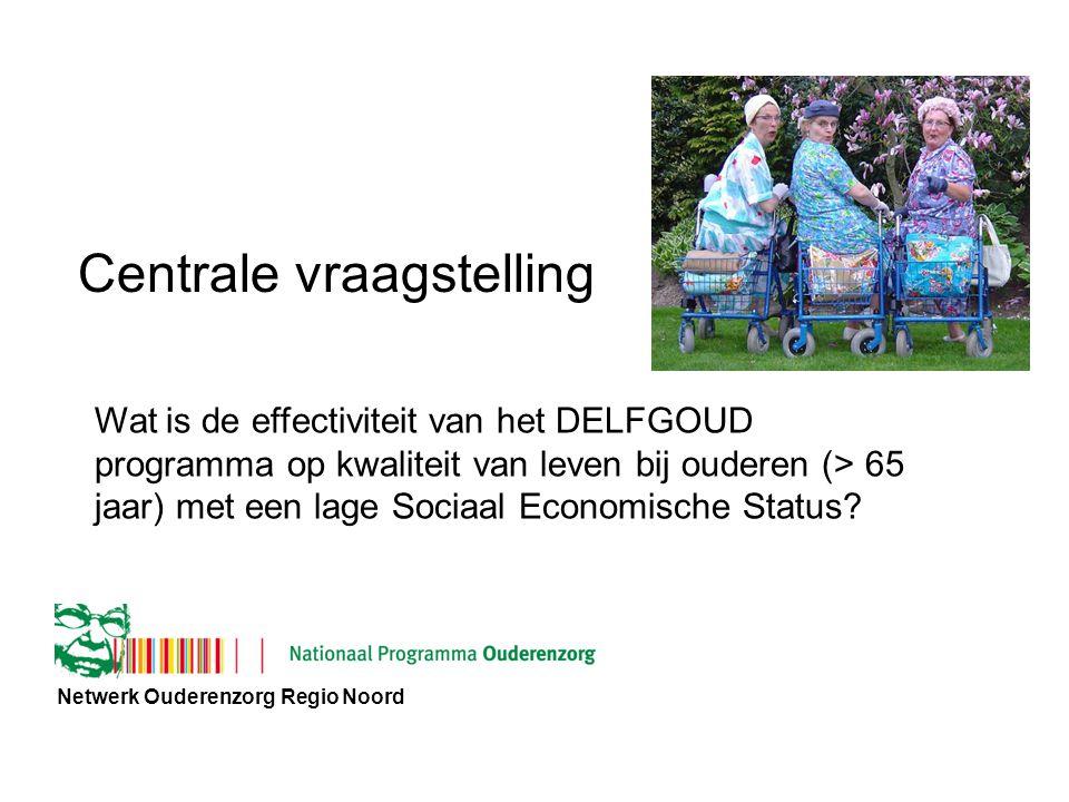 Netwerk Ouderenzorg Regio Noord Centrale vraagstelling Wat is de effectiviteit van het DELFGOUD programma op kwaliteit van leven bij ouderen (> 65 jaar) met een lage Sociaal Economische Status