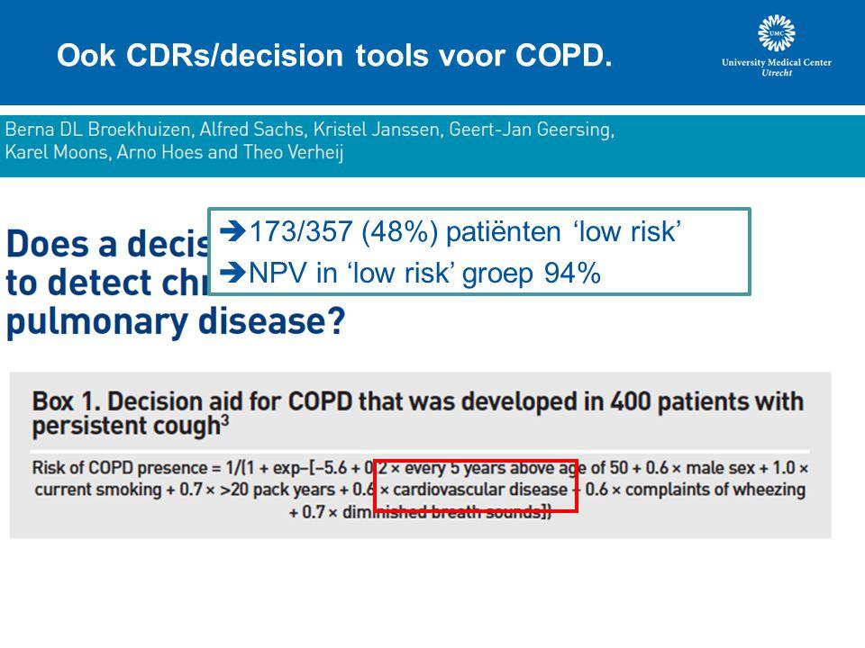 Ook CDRs/decision tools voor COPD.  173/357 (48%) patiënten 'low risk'  NPV in 'low risk' groep 94%