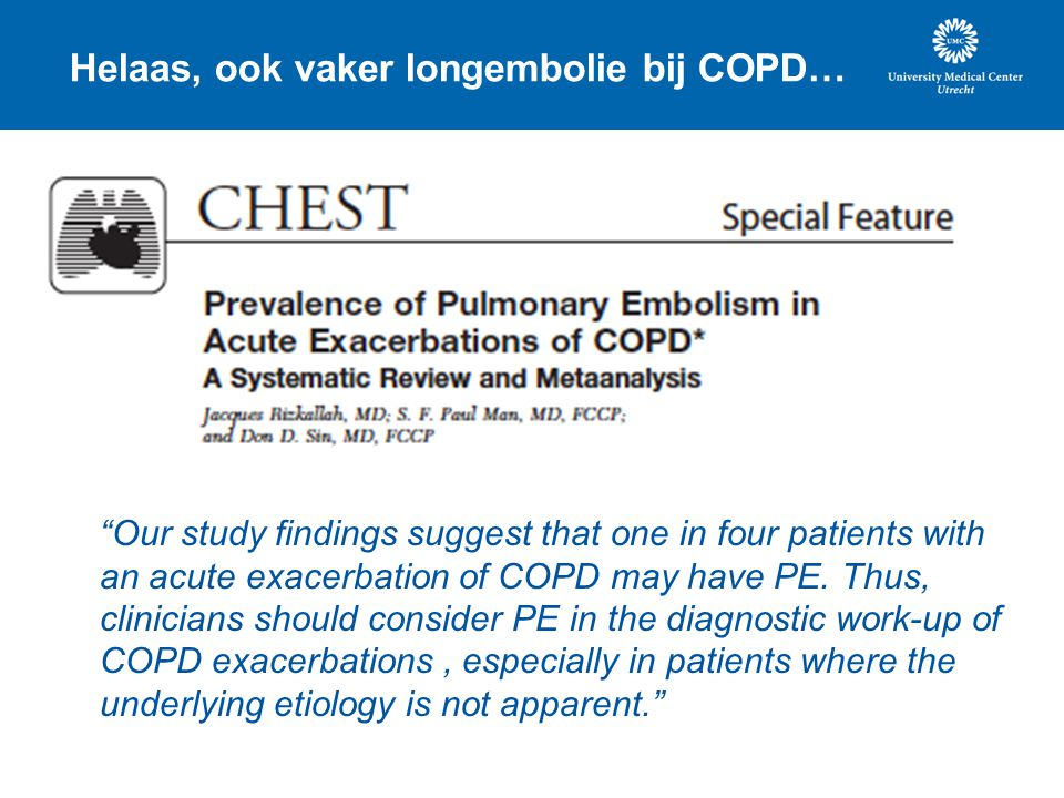 """Helaas, ook vaker longembolie bij COPD… """"Our study findings suggest that one in four patients with an acute exacerbation of COPD may have PE. Thus, cl"""