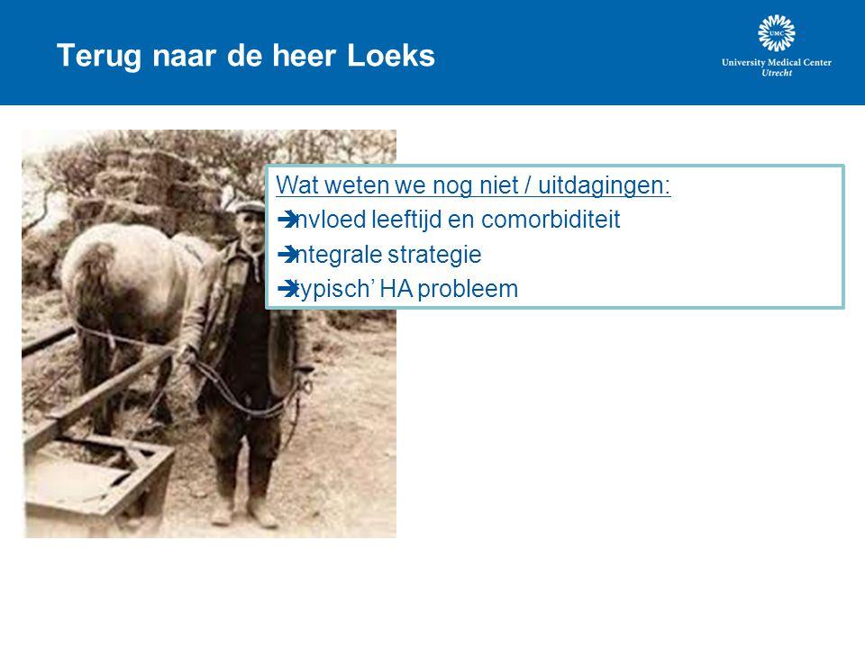 Terug naar de heer Loeks Wat weten we nog niet / uitdagingen:  Invloed leeftijd en comorbiditeit  Integrale strategie  'typisch' HA probleem