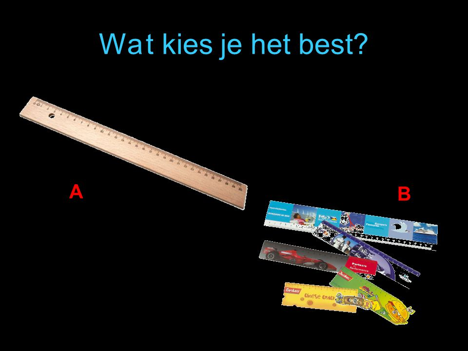 Wat kies je het best? A B