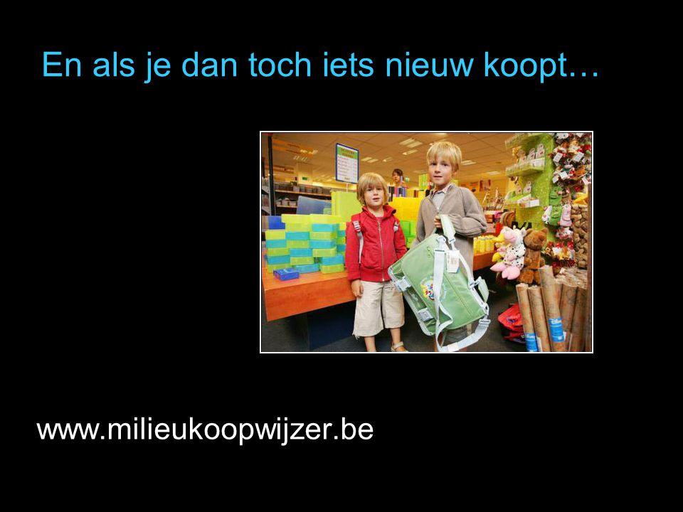 En als je dan toch iets nieuw koopt… www.milieukoopwijzer.be