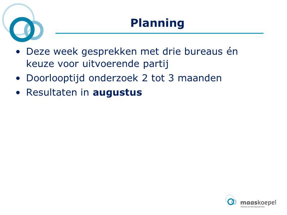 Planning Deze week gesprekken met drie bureaus én keuze voor uitvoerende partij Doorlooptijd onderzoek 2 tot 3 maanden Resultaten in augustus