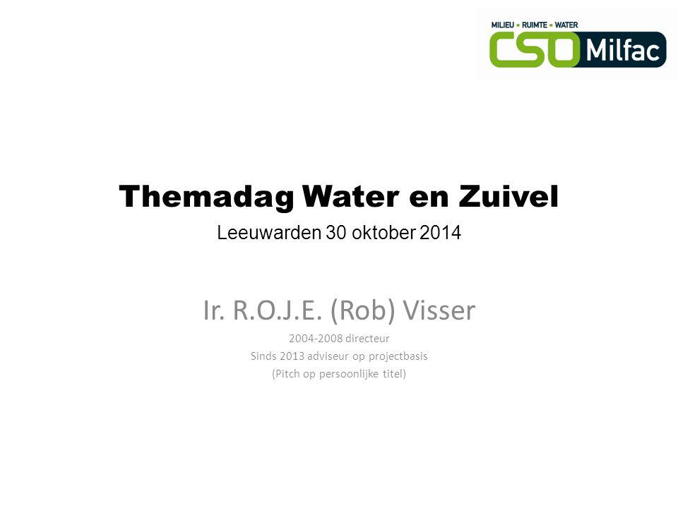Themadag Water en Zuivel Leeuwarden 30 oktober 2014 Ir. R.O.J.E. (Rob) Visser 2004-2008 directeur Sinds 2013 adviseur op projectbasis (Pitch op persoo