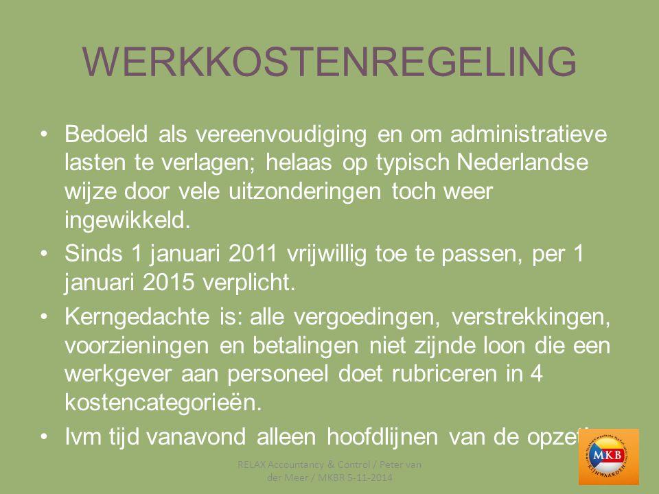 WERKKOSTENREGELING Bedoeld als vereenvoudiging en om administratieve lasten te verlagen; helaas op typisch Nederlandse wijze door vele uitzonderingen