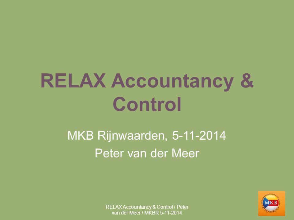 RELAX Accountancy & Control MKB Rijnwaarden, 5-11-2014 Peter van der Meer RELAX Accountancy & Control / Peter van der Meer / MKBR 5-11-2014