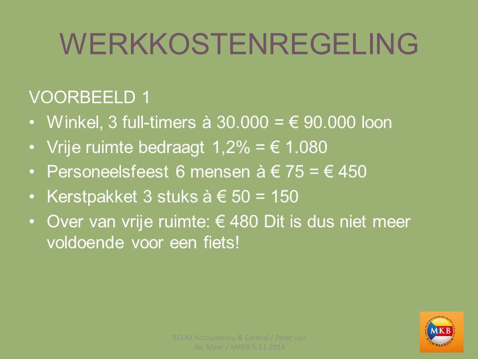 WERKKOSTENREGELING VOORBEELD 1 Winkel, 3 full-timers à 30.000 = € 90.000 loon Vrije ruimte bedraagt 1,2% = € 1.080 Personeelsfeest 6 mensen à € 75 = €
