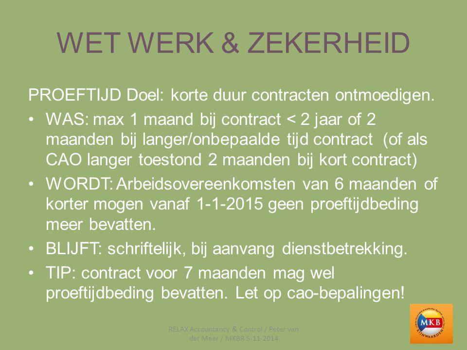 WET WERK & ZEKERHEID PROEFTIJD Doel: korte duur contracten ontmoedigen. WAS: max 1 maand bij contract < 2 jaar of 2 maanden bij langer/onbepaalde tijd