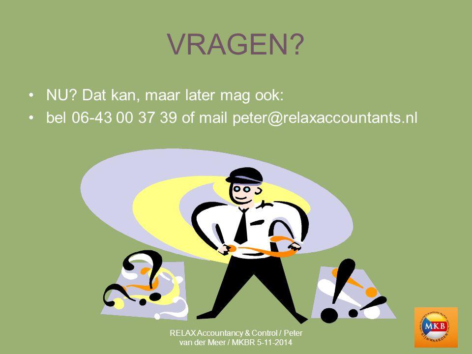 VRAGEN? NU? Dat kan, maar later mag ook: bel 06-43 00 37 39 of mail peter@relaxaccountants.nl RELAX Accountancy & Control / Peter van der Meer / MKBR