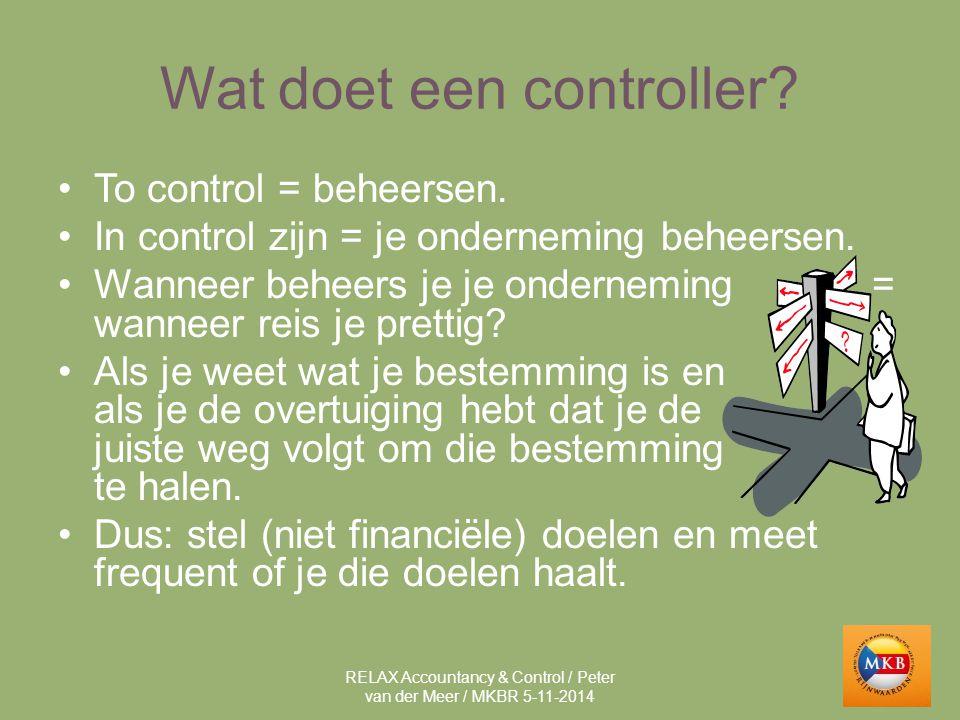 Wat doet een controller? To control = beheersen. In control zijn = je onderneming beheersen. Wanneer beheers je je onderneming = wanneer reis je prett