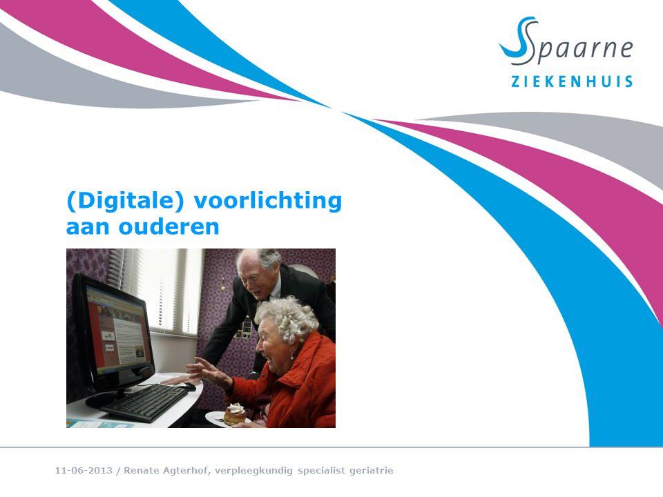/ (Digitale) voorlichting aan ouderen 11-06-2013 Renate Agterhof, verpleegkundig specialist geriatrie