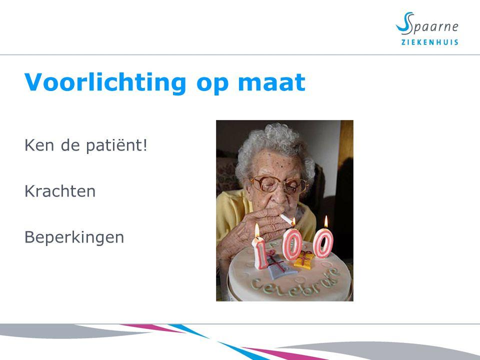Voorlichting op maat Ken de patiënt! Krachten Beperkingen