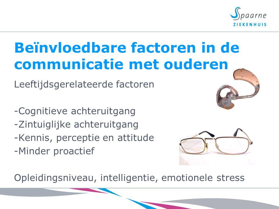 Beïnvloedbare factoren in de communicatie met ouderen Leeftijdsgerelateerde factoren -Cognitieve achteruitgang -Zintuiglijke achteruitgang -Kennis, pe
