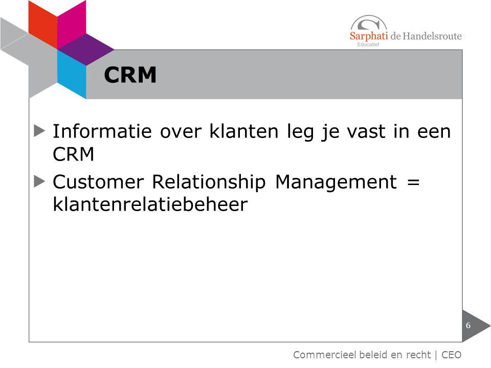 6 Commercieel beleid en recht | CEO CRM Informatie over klanten leg je vast in een CRM Customer Relationship Management = klantenrelatiebeheer