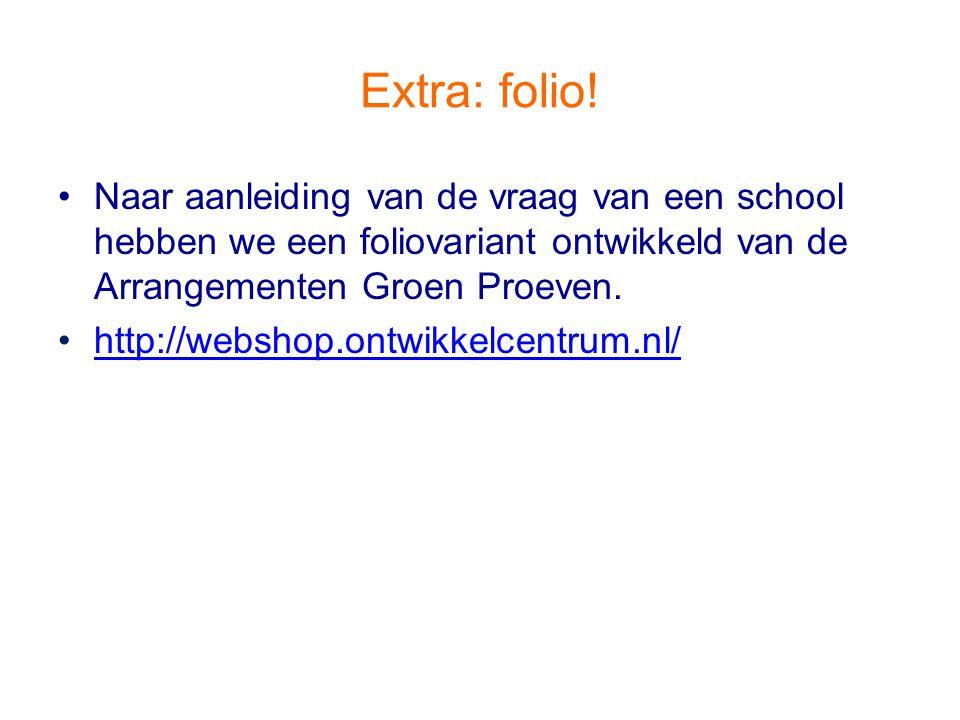 Extra: folio! Naar aanleiding van de vraag van een school hebben we een foliovariant ontwikkeld van de Arrangementen Groen Proeven. http://webshop.ont