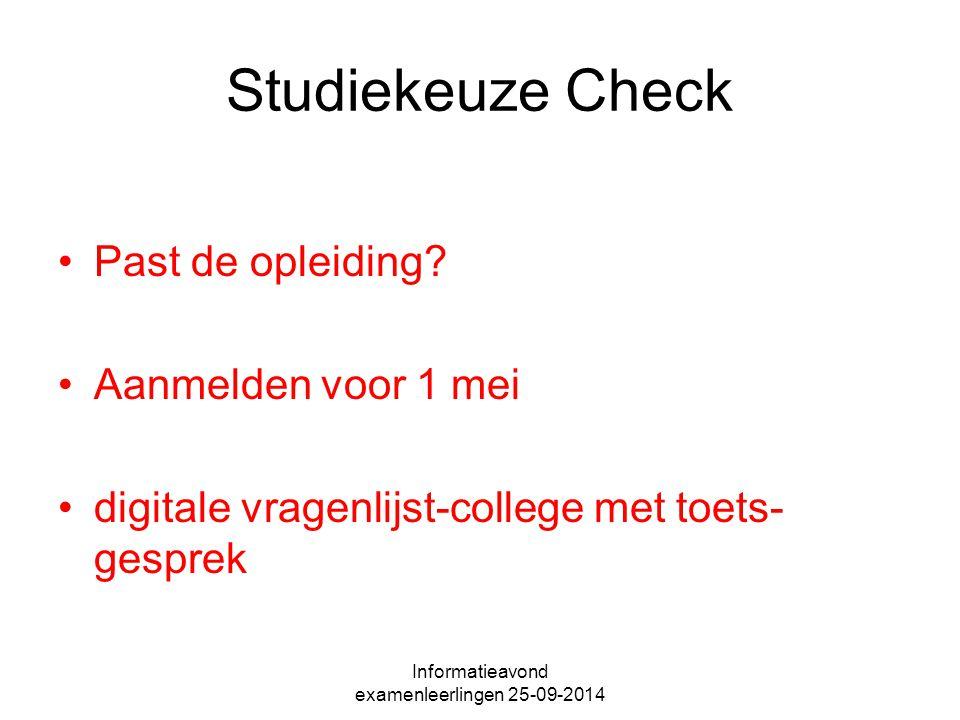 Studiekeuze Check Past de opleiding? Aanmelden voor 1 mei digitale vragenlijst-college met toets- gesprek Informatieavond examenleerlingen 25-09-2014