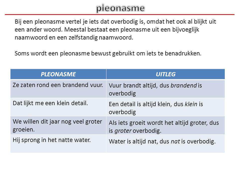 Bij een pleonasme vertel je iets dat overbodig is, omdat het ook al blijkt uit een ander woord. Meestal bestaat een pleonasme uit een bijvoeglijk naam