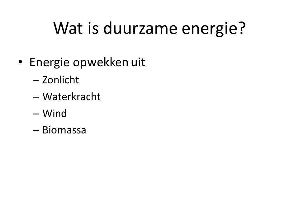 Wat is duurzame energie? Energie opwekken uit – Zonlicht – Waterkracht – Wind – Biomassa
