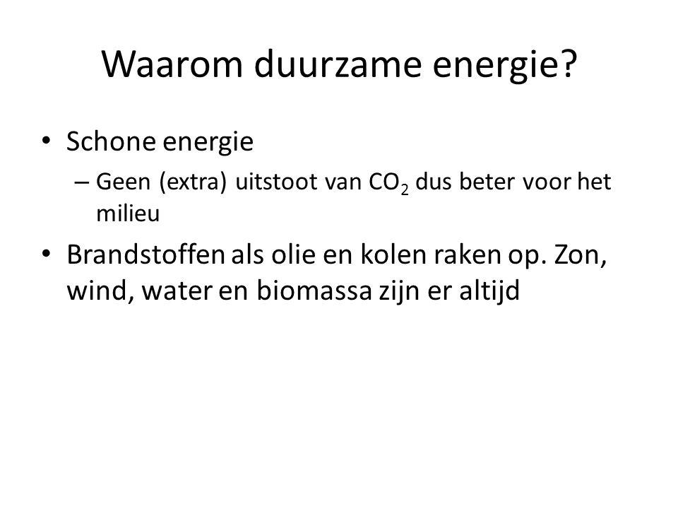 Waarom duurzame energie? Schone energie – Geen (extra) uitstoot van CO 2 dus beter voor het milieu Brandstoffen als olie en kolen raken op. Zon, wind,