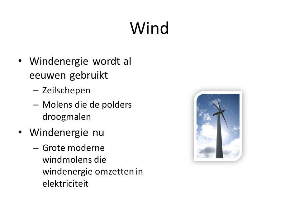Wind Windenergie wordt al eeuwen gebruikt – Zeilschepen – Molens die de polders droogmalen Windenergie nu – Grote moderne windmolens die windenergie o