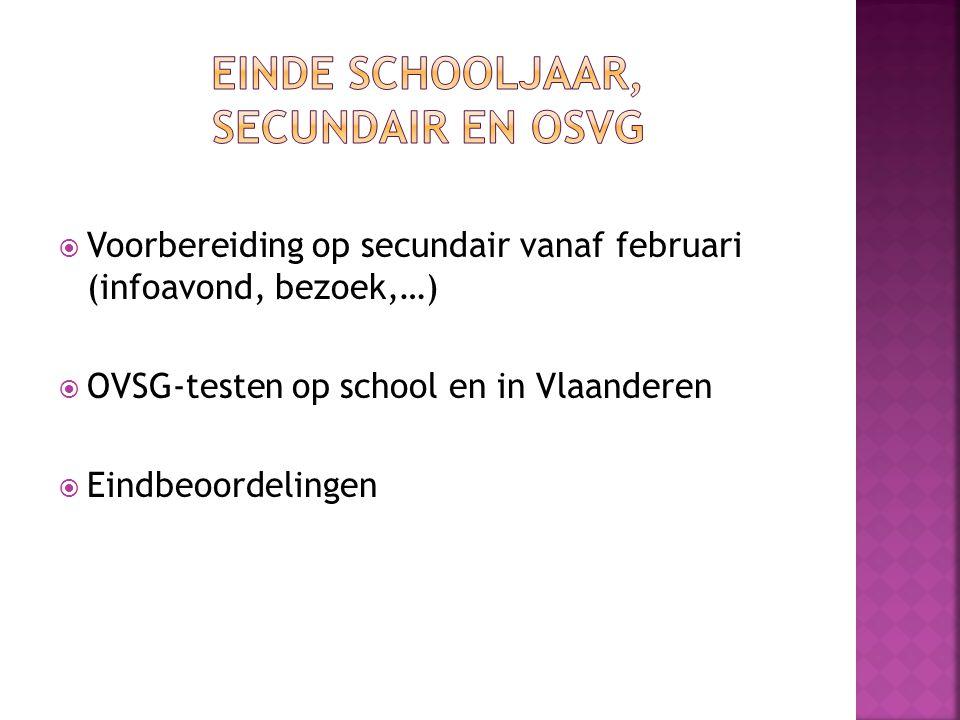  Voorbereiding op secundair vanaf februari (infoavond, bezoek,…)  OVSG-testen op school en in Vlaanderen  Eindbeoordelingen