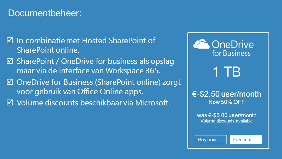  In combinatie met Hosted SharePoint of SharePoint online.  SharePoint / OneDrive for business als opslag maar via de interface van Workspace 365. 