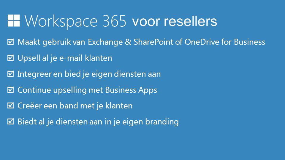  Maakt gebruik van Exchange & SharePoint of OneDrive for Business  Upsell al je e-mail klanten  Integreer en bied je eigen diensten aan  Continue