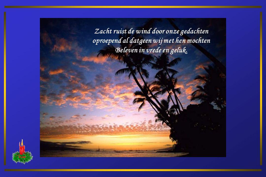 Zacht ruist de wind door onze gedachten als een herkenning van woorden uit aller harten geschreven.