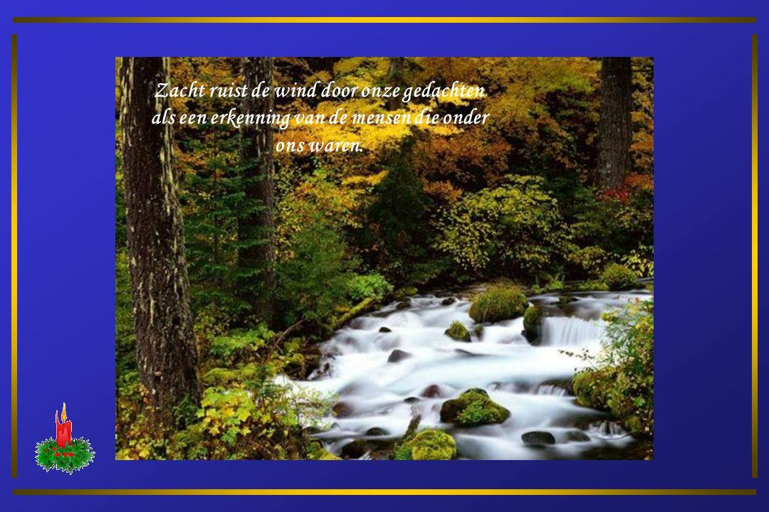 Zacht ruist de wind door onze gedachten oproepend al datgeen wij met hen mochten Beleven in vrede en geluk.