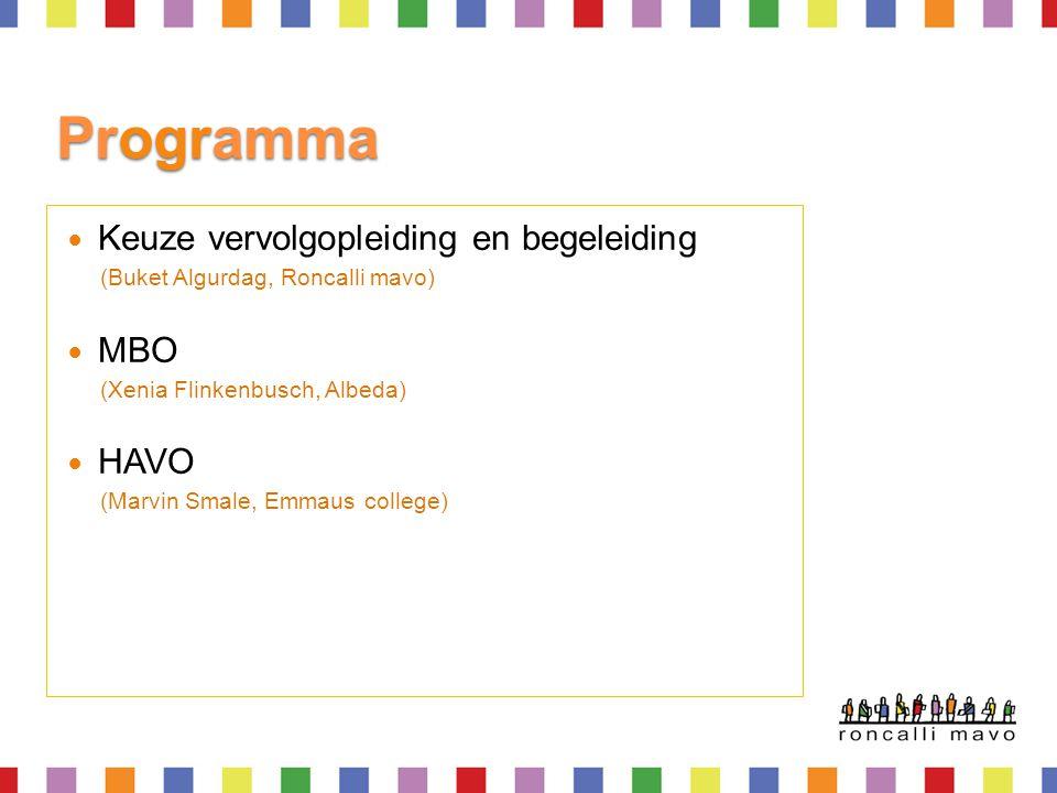 Programma Keuze vervolgopleiding en begeleiding (Buket Algurdag, Roncalli mavo) MBO (Xenia Flinkenbusch, Albeda) HAVO (Marvin Smale, Emmaus college)